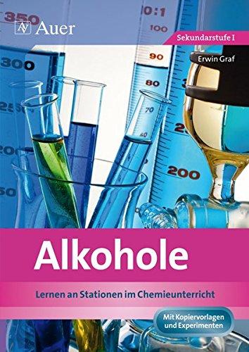 Alkohole: Lernen an Stationen im Chemieunterricht (9. und 10. Klasse) (Lernen an Stationen Chemie Sekundarstufe)