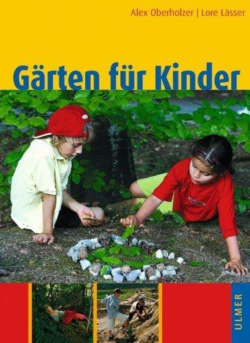 Gärten für Kinder: Naturnahe Kindergarten- und Schulanlagen, Hausgärten und Spielplätze