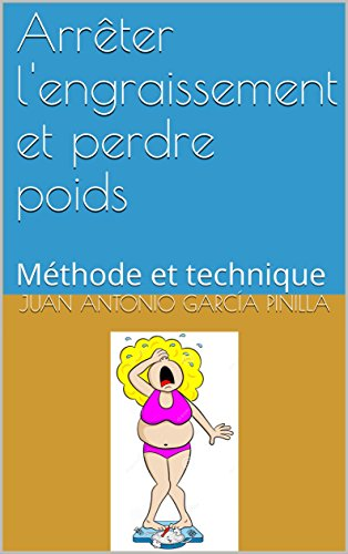 Arrêter l'engraissement et perdre poids: Méthode et technique (Vous Pouvez t. 3) (French Edition)
