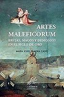 Artes maleficorum : brujas, magos y demonios en el Siglo de Oro