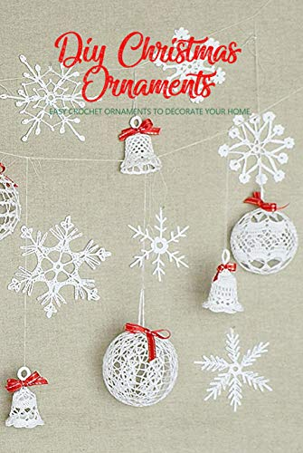 DIY Christmas Ornaments: Easy Crochet Ornaments To Decorate Your Home: Crochet Guide Book