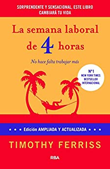 La semana laboral de 4 horas: 4ª edición ampliada (DIVULGACIÓN) de [Timothy Ferriss, María Rodríguez de Vera, Josep Escarré Reig]
