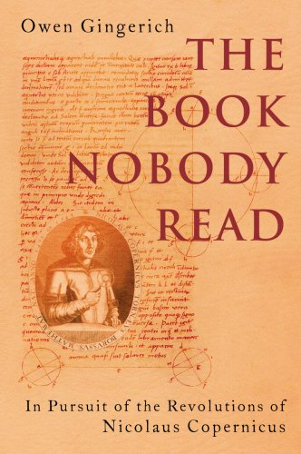 The Book Nobody Read : In Pursuit of the Revolutions of Nicholas Copernicus