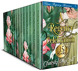 A Regency Celebration - Regency Romance Boxset: 15 Clean Regency Romance Books by [Charity McColl]