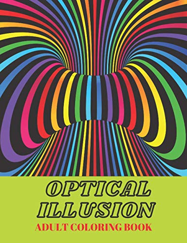 Compare Textbook Prices for Optical Illusion Adult Coloring Book: Geometric Illusion Patterns Coloring for Adults, Relaxation with Stress Relieving Gift - A Mind Blowing Drawing Book For Adults - 50 designs - 8,5 x 11 inches  ISBN 9798702428185 by Book, Magic Coloring