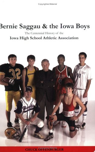 Bernie Saggau & the Iowa Boys: The Centennial History of the Iowa High School Athletic Association