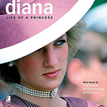 Diana  Life of a Princess  With Music by The Royal Philharmonic Orchestra