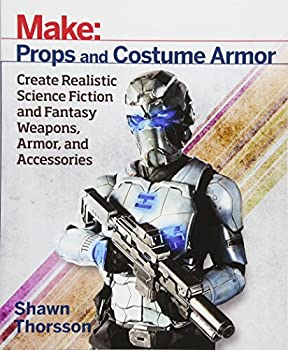 Make  Props and Costume Armor  Create Realistic Science Fiction & Fantasy Weapons Armor and Accessories