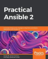 Practical Ansible 2: Automate infrastructure, manage configuration, and deploy applications with Ansible 2.9 Front Cover