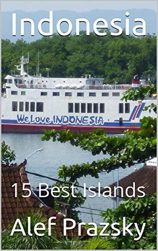 Indonesia: 15 Best Islands (Photo-Guidebooks World´s Best Places Book 3) (English Edition)