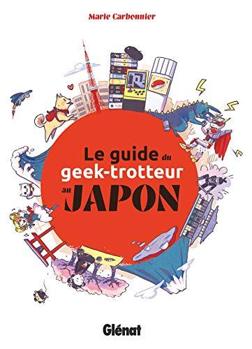 Le Guide du Geek-Trotteur au Japon