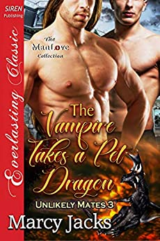 The Vampire Takes a Pet Dragon [Unlikely Mates 3] (Siren Publishing Everlasting Classic ManLove) by [Marcy Jacks]
