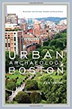 Urban Archaeology Boston: Discovering the History Hidden in Plain Sight