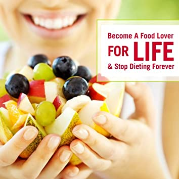 Become a Food Lover for LIFE & Stop Dieting Forever