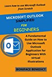 MICROSOFT OUTLOOK SIMPLIFIED FOR BEGINNERS: A Fundamental Guide on How to Use Microsoft Outlook Application for Beginners With Virtual Illustrations