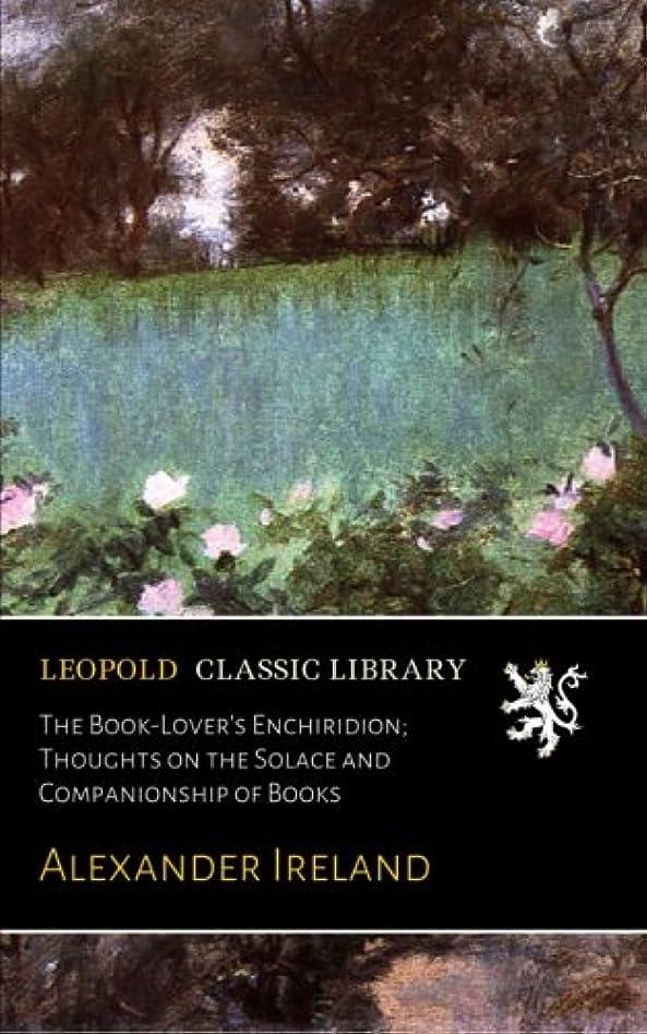 。盟主私たちのThe Book-Lover's Enchiridion; Thoughts on the Solace and Companionship of Books
