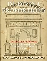 De Divina Proportione / on the Divine Proportion: Facsimile (In Black and White) of the Original Version of 1509