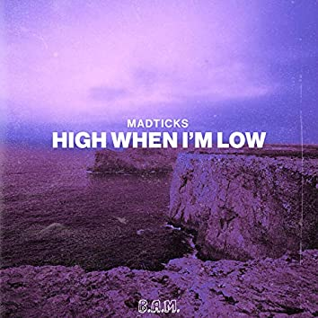 High When I'm Low