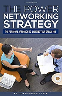 The Power Networking Strategy: The Personal Approach to Landing Your Dream Job