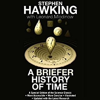 A Briefer History of Time                   Written by:                                                                                                                                 Stephen Hawking,                                                                                        Leonard Mlodinow                               Narrated by:                                                                                                                                 Erik Davies                      Length: 4 hrs and 21 mins     15 ratings     Overall 4.9