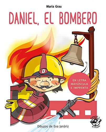 Daniel El Bombero (En Letra Mayúscula y de imprenta): En letra MAYÚSCULA y de imprenta: libros para niños de 4 y 5 años: 1 (Aprender a leer en letra MAYÚSCULA e imprenta)