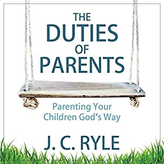 The Duties of Parents: Parenting Your Children God's Way audiobook cover art