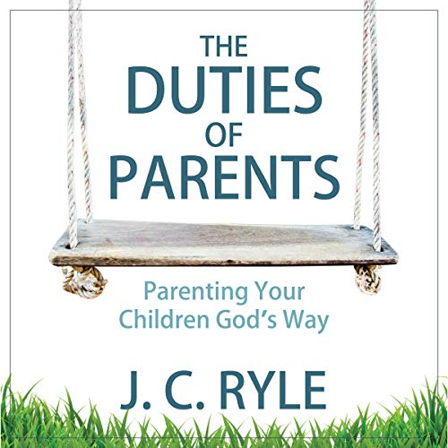 Couverture de The Duties of Parents: Parenting Your Children God's Way