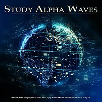Study Alpha Waves: Binaural Beats Studying Music, Music for Studying, Binaural Beats, Reading and Music to Study For
