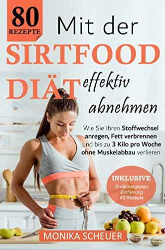 Mit der Sirtfood Diät effektiv abnehmen: Wie Sie Ihren Stoffwechsel anregen, Fett verbrennen und bis zu 3 Kilo pro Woche ohne Muskelabbau verlieren. Über 80 Rezepte, Ernährungsplan und Einführung