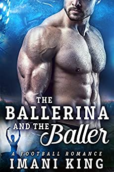 The Ballerina And The Baller: (A Football Baby Romance) (Bad Boy Ballers Book 6) by [Imani King]