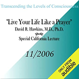 Transcending the Levels of Consciousness: Live Your Life Like a Prayer                   Auteur(s):                                                                                                                                 David R. Hawkins                               Narrateur(s):                                                                                                                                 David R. Hawkins                      Durée: 4 h et 54 min     3 évaluations     Au global 5,0