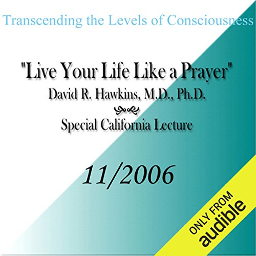 Transcending the Levels of Consciousness: Live Your Life Like a Prayer                   De :                                                                                                                                 David R. Hawkins                               Lu par :                                                                                                                                 David R. Hawkins                      Durée : 4 h et 54 min     Pas de notations     Global 0,0