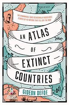An Atlas of Extinct Countries by [Defoe Gideon]
