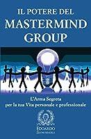 Il Potere del Mastermind Group: L'Arma Segreta per la tua Vita personale e professionale