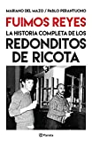 Fuimos Reyes. La historia completa de Los redonditos de ricota: Edición ampliada (Fuera de colección)