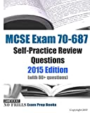 MCSE Exam 70-687 Self-Practice Review Questions 2015 Edition: (with 80+ questions)