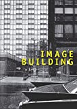 Image Building - How Photography Transforms Architecture