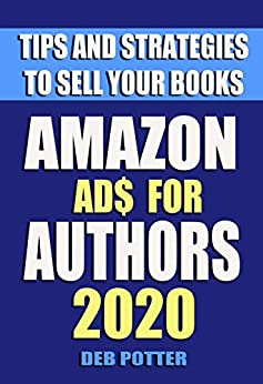 Amazon Ads for Authors: Tips and Strategies to Sell Your Books by [D M  Potter]