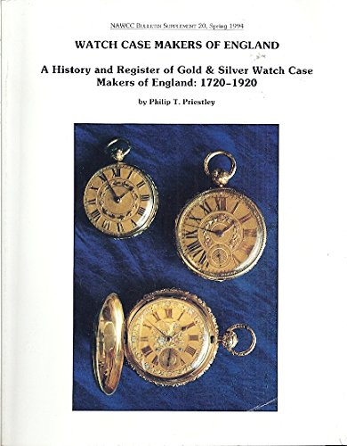 Watch Case Makers of England: A History and Register of Gold & Silver Watch Case Makers of England: 1720 - 1920 (NAWCC Bulletin Supplement 20, Spring 1994)