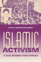 Islamic Activism: A Social Movement Theory Approach (Middle East Studies)