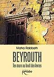 Beyrouth Tes murs au bout des lèvres