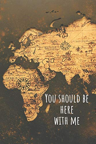 You Should Be Here With Me: Ancient Wolrd Map Travel Journal (6X9)