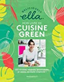 Deliciously Ella - Mon livre de cuisine green: 100 recettes véganes, gourmandes et saines, en toute simplicité !
