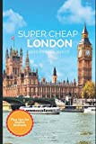 Super Cheap London Travel Guide 2021: How to Enjoy a $1,000 Trip to London for $150 (Super Cheap Insider Guides 2021)