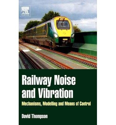 [ [ [ Railway Noise and Vibration: Mechanisms, Modelling and Means of Control [ RAILWAY NOISE AND VIBRATION: MECHANISMS, MODELLING AND MEANS OF CONTROL BY Thompson, David ( Author ) Feb-03-2009[ RAILWAY NOISE AND VIBRATION: MECHANISMS, MODELLING AND MEANS OF CONTROL [ RAILWAY NOISE AND VIBRATION: MECHANISMS, MODELLING AND MEANS OF CONTROL BY THOMPSON, DAVID ( AUTHOR ) FEB-03-2009 ] By Thompson, David ( Author )Feb-03-2009 Hardcover