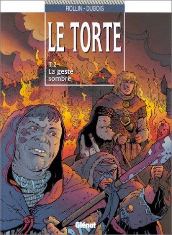 Le Torte, tome 2 : La geste sombre
