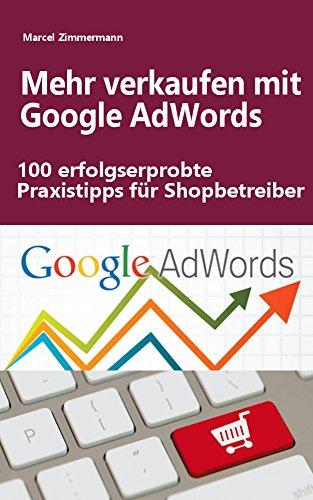 Mehr verkaufen mit Google-AdWords: 100 erfolgserprobte Praxistipps für Shopbetreiber