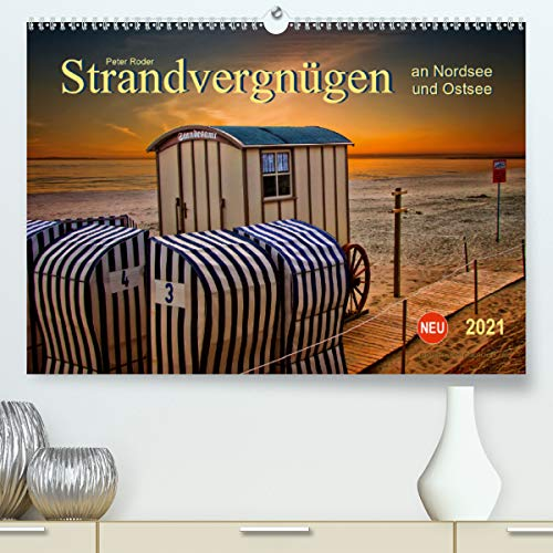 Strandvergnügen - an Nordsee und Ostsee (Premium, hochwertiger DIN A2 Wandkalender 2021, Kunstdruck in Hochglanz)