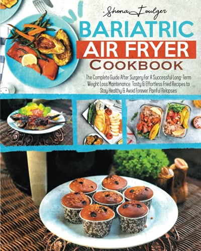 Compare Textbook Prices for Bariatric Air Fryer Cookbook: The Complete Guide After Surgery For A Successful Long-Term Weight Loss Maintenance. Tasty & Effortless Fried Recipes to Stay Healthy & Avoid Forever Painful Relapses  ISBN 9798739596239 by Foulger, Shona
