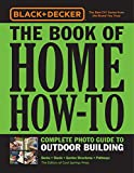 Black & Decker The Book of Home How-To Complete Photo Guide: Decks - Sheds - Greenhouses & Garden Structures